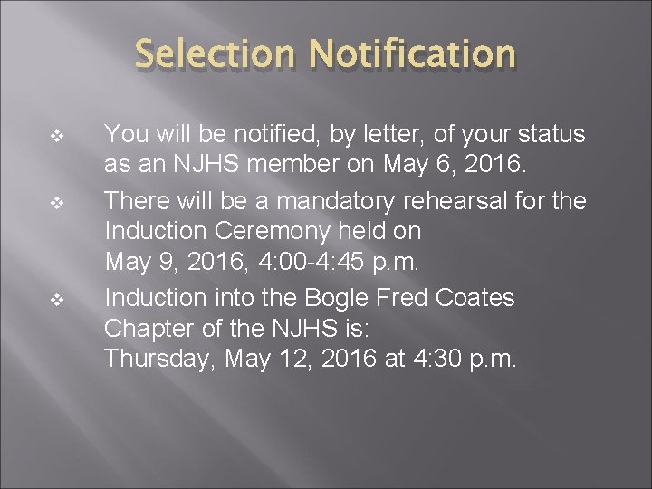 Selection Notification v v v You will be notified, by letter, of your status