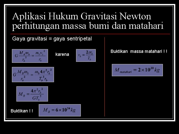 Aplikasi Hukum Gravitasi Newton perhitungan massa bumi dan matahari Gaya gravitasi = gaya sentripetal
