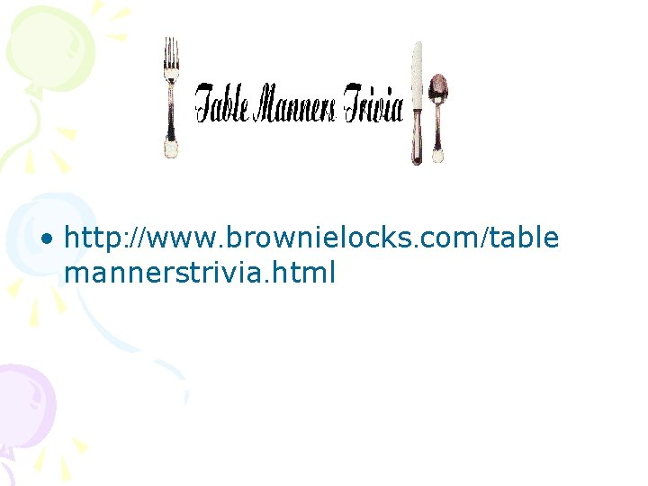 • http: //www. brownielocks. com/table mannerstrivia. html
