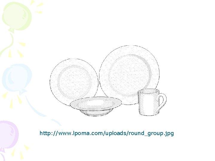 http: //www. lpoma. com/uploads/round_group. jpg