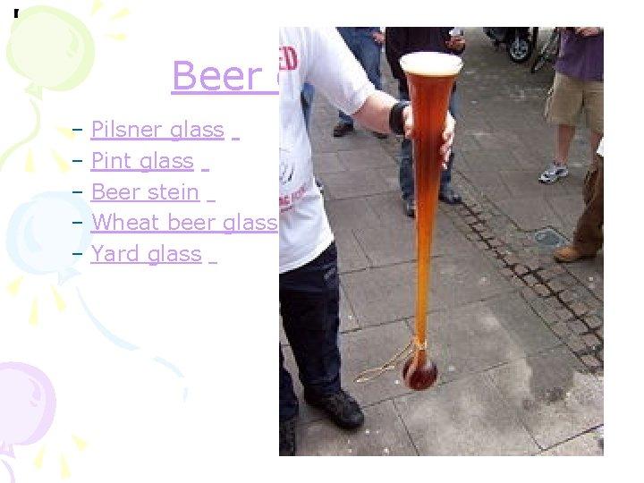 Beer glassware – Pilsner glass – Pint glass – Beer stein – Wheat beer