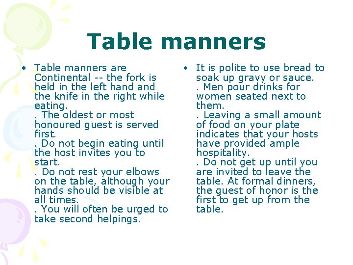 Table manners • Table manners are • It is polite to use bread to