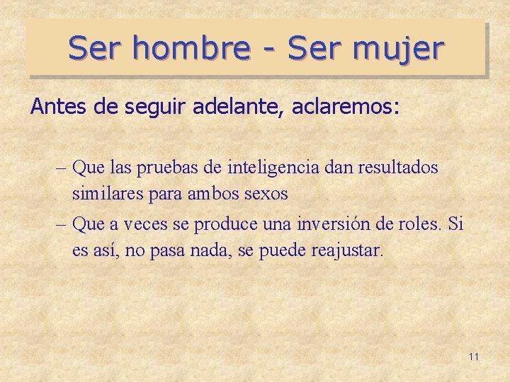 Ser hombre - Ser mujer Antes de seguir adelante, aclaremos: – Que las pruebas