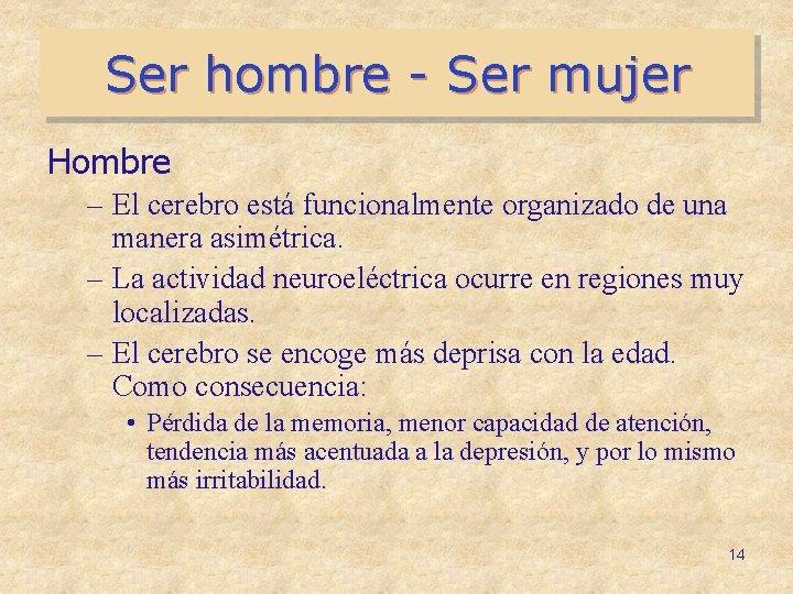 Ser hombre - Ser mujer Hombre – El cerebro está funcionalmente organizado de una