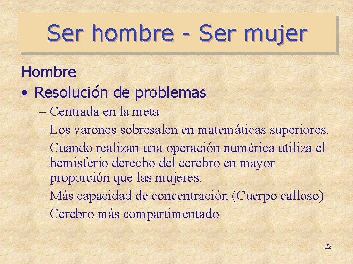 Ser hombre - Ser mujer Hombre • Resolución de problemas – Centrada en la