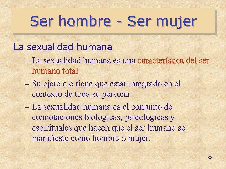 Ser hombre - Ser mujer La sexualidad humana – La sexualidad humana es una