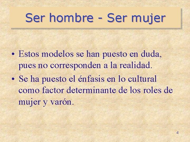 Ser hombre - Ser mujer • Estos modelos se han puesto en duda, pues