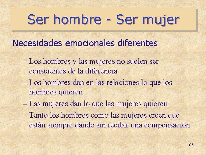 Ser hombre - Ser mujer Necesidades emocionales diferentes – Los hombres y las mujeres