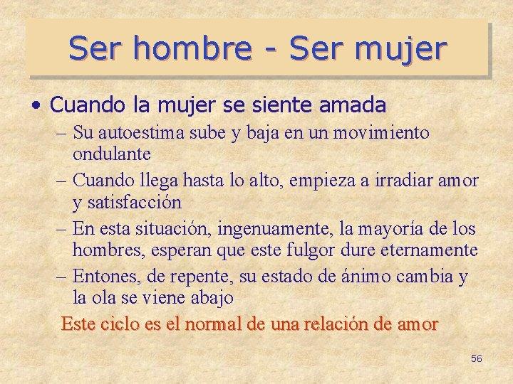 Ser hombre - Ser mujer • Cuando la mujer se siente amada – Su
