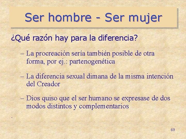 Ser hombre - Ser mujer ¿Qué razón hay para la diferencia? – La procreación