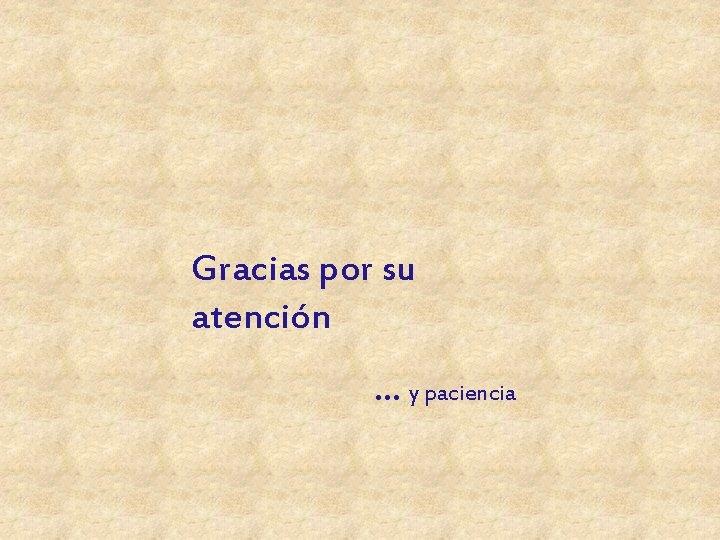 Gracias por su atención … y paciencia