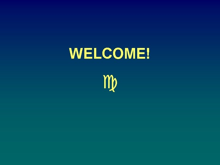 WELCOME! c