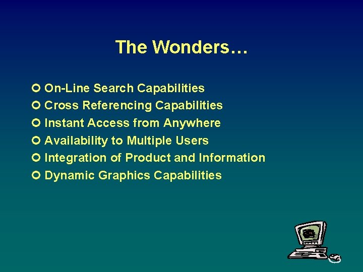 The Wonders… ¢ On-Line Search Capabilities ¢ Cross Referencing Capabilities ¢ Instant Access from