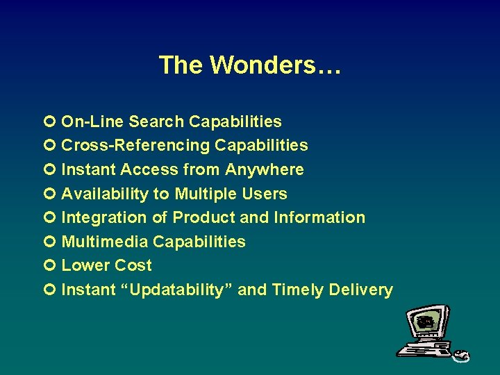 The Wonders… ¢ On-Line Search Capabilities ¢ Cross-Referencing Capabilities ¢ Instant Access from Anywhere