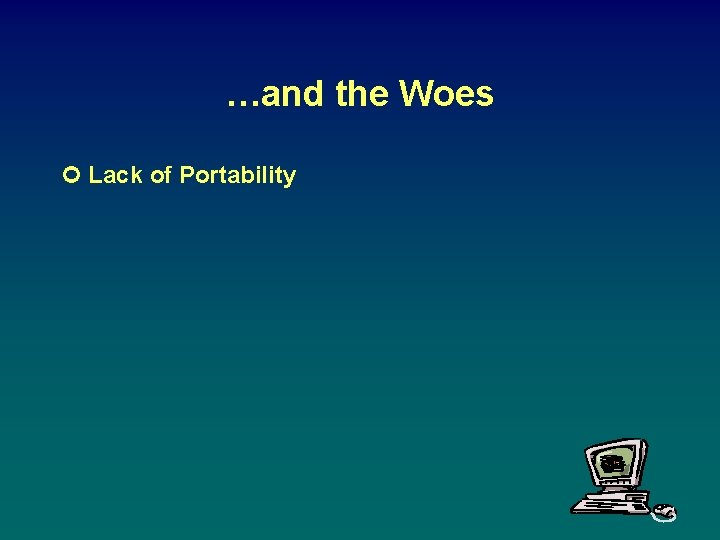 …and the Woes ¢ Lack of Portability