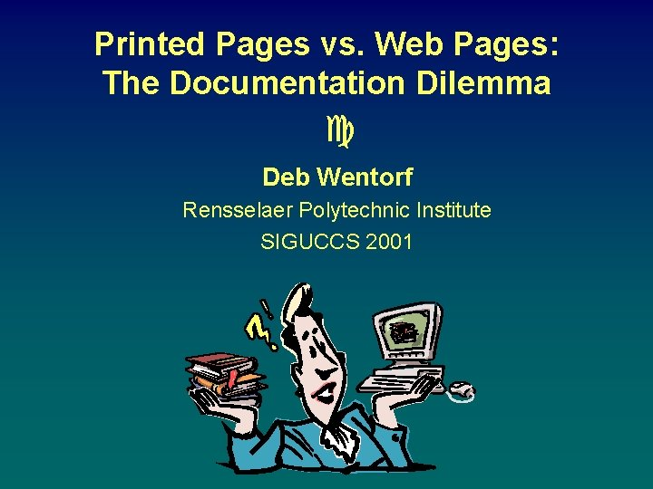 Printed Pages vs. Web Pages: The Documentation Dilemma c Deb Wentorf Rensselaer Polytechnic Institute