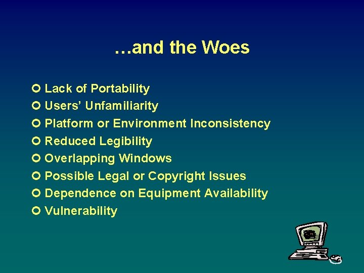 …and the Woes ¢ Lack of Portability ¢ Users' Unfamiliarity ¢ Platform or Environment