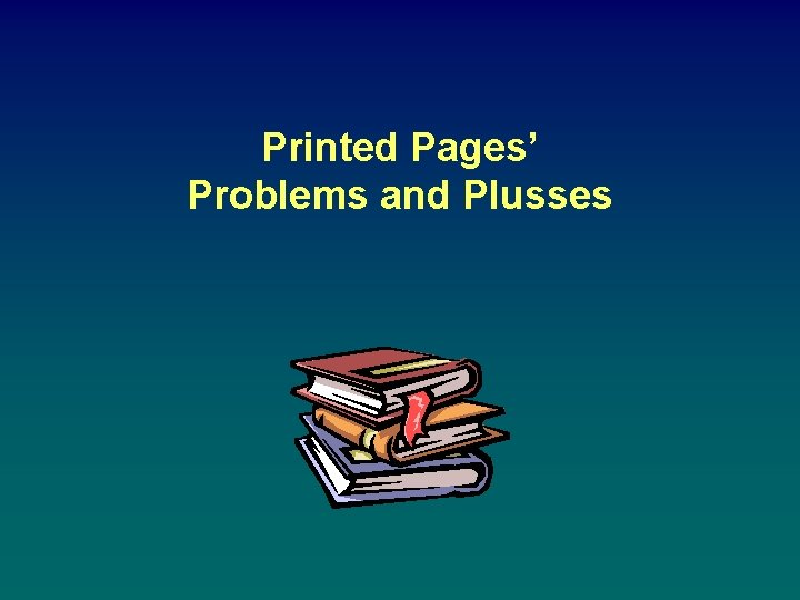Printed Pages' Problems and Plusses