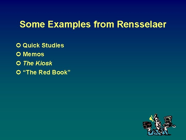 """Some Examples from Rensselaer ¢ Quick Studies ¢ Memos ¢ The Kiosk ¢ """"The"""