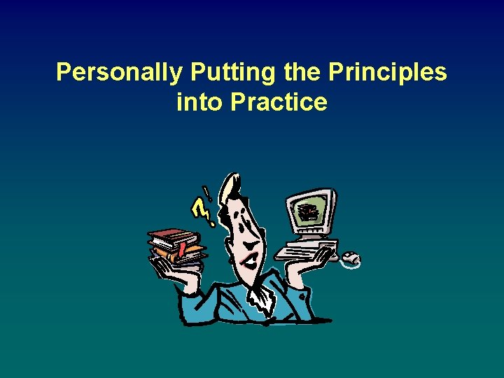 Personally Putting the Principles into Practice