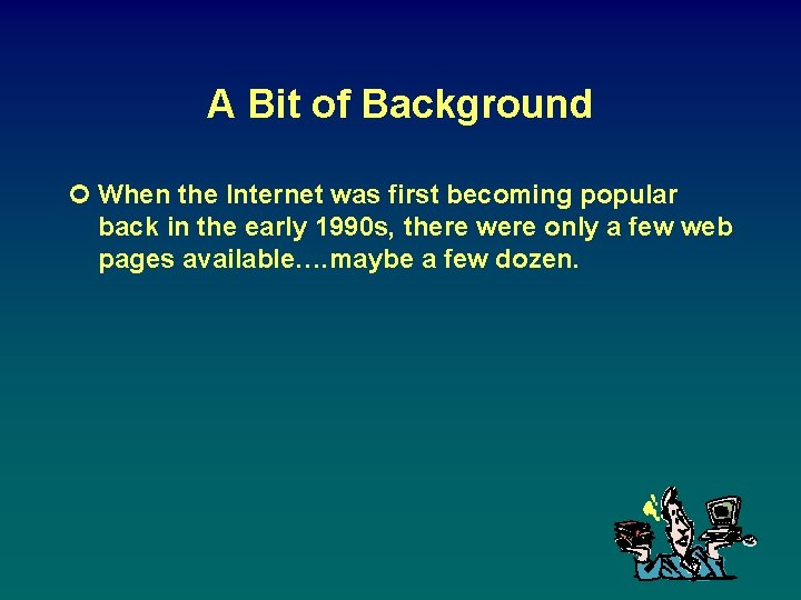 A Bit of Background ¢ When the Internet was first becoming popular back in