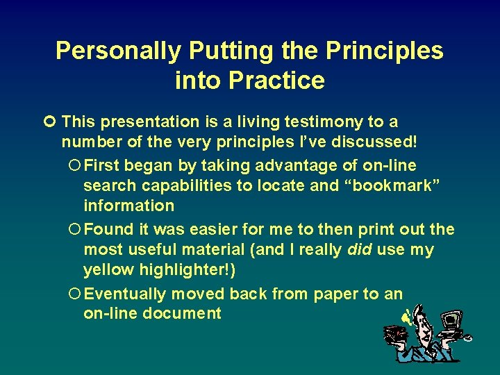 Personally Putting the Principles into Practice ¢ This presentation is a living testimony to