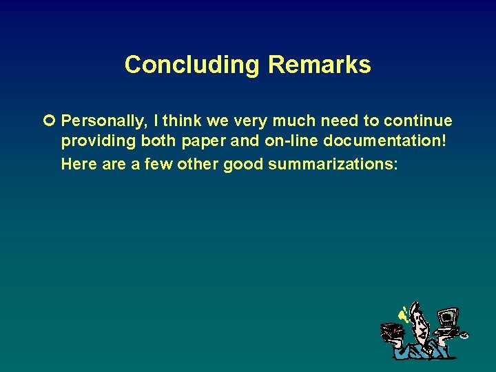 Concluding Remarks ¢ Personally, I think we very much need to continue providing both