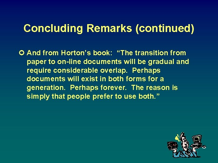"""Concluding Remarks (continued) ¢ And from Horton's book: """"The transition from paper to on-line"""