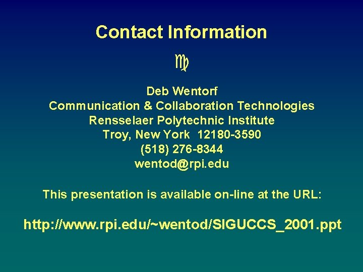 Contact Information c Deb Wentorf Communication & Collaboration Technologies Rensselaer Polytechnic Institute Troy, New