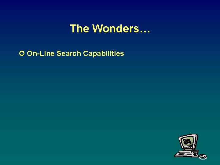 The Wonders… ¢ On-Line Search Capabilities