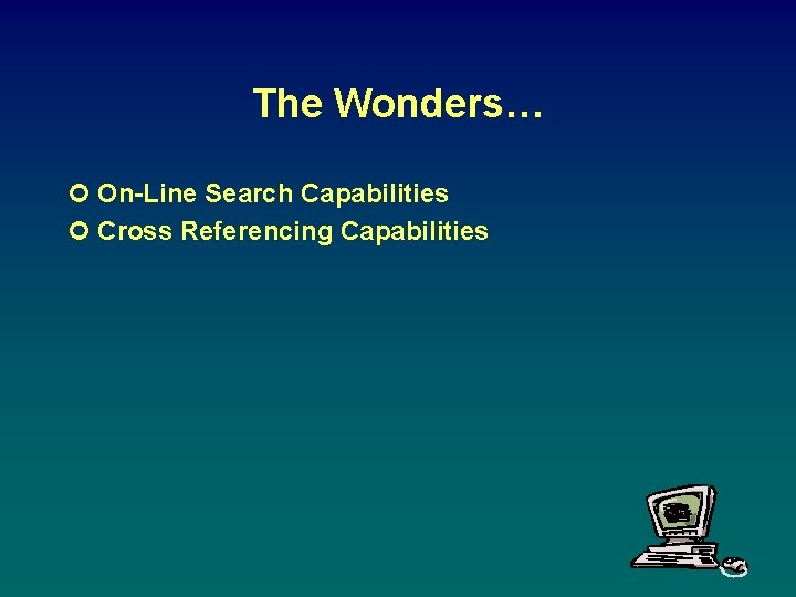 The Wonders… ¢ On-Line Search Capabilities ¢ Cross Referencing Capabilities