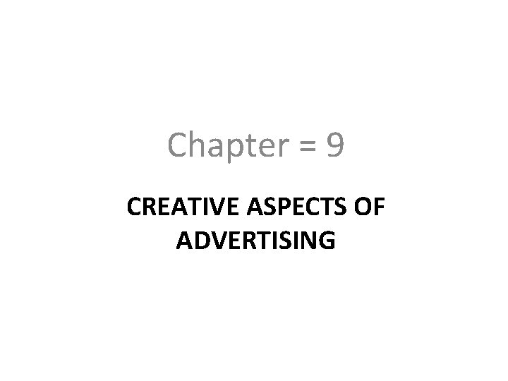 Chapter = 9 CREATIVE ASPECTS OF ADVERTISING