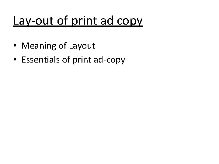 Lay-out of print ad copy • Meaning of Layout • Essentials of print ad-copy