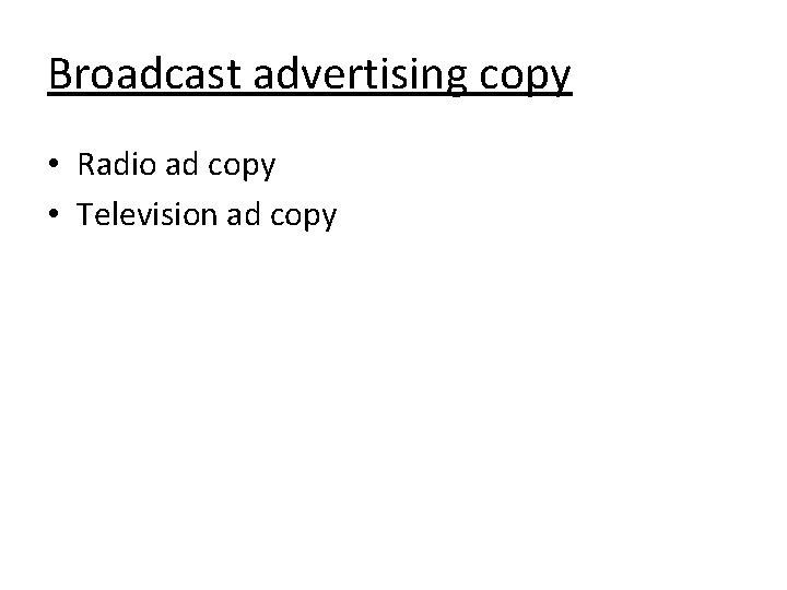Broadcast advertising copy • Radio ad copy • Television ad copy