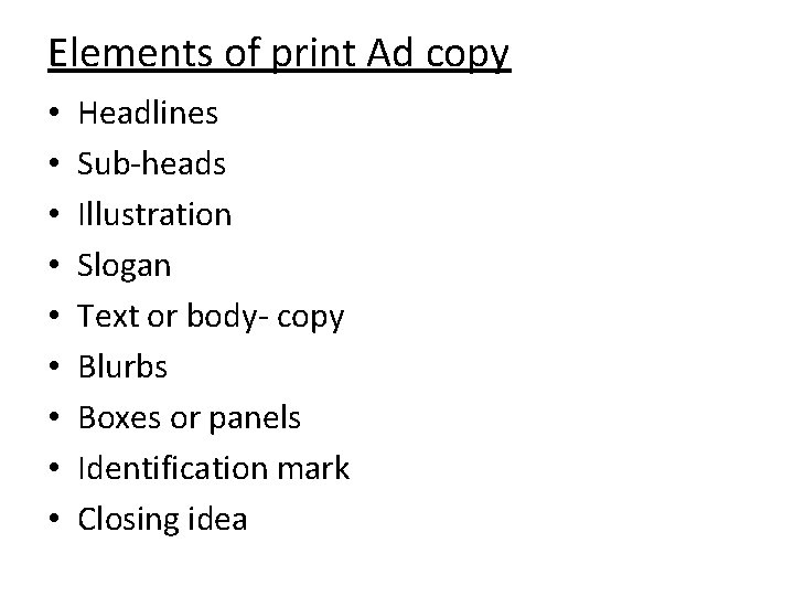 Elements of print Ad copy • • • Headlines Sub-heads Illustration Slogan Text or
