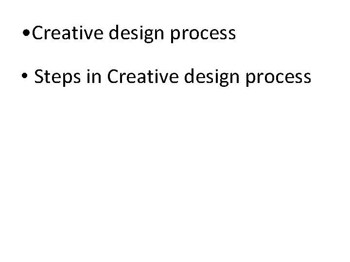 • Creative design process • Steps in Creative design process