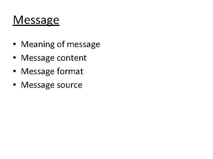 Message • • Meaning of message Message content Message format Message source