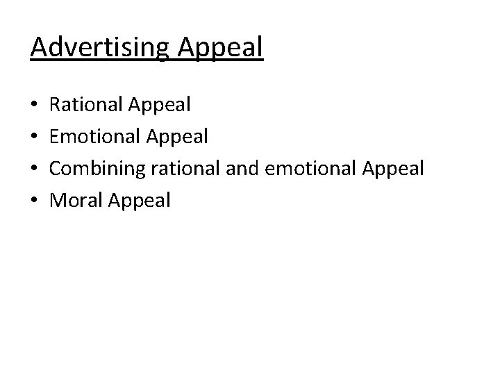 Advertising Appeal • • Rational Appeal Emotional Appeal Combining rational and emotional Appeal Moral