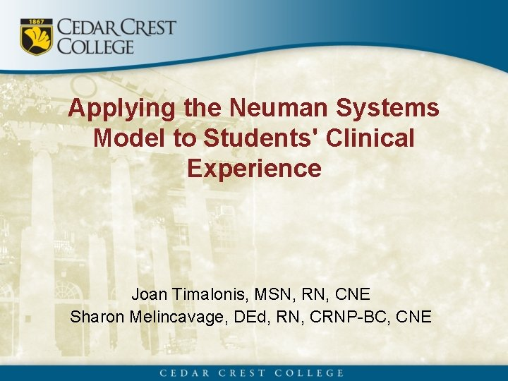 Applying the Neuman Systems Model to Students' Clinical Experience Joan Timalonis, MSN, RN, CNE