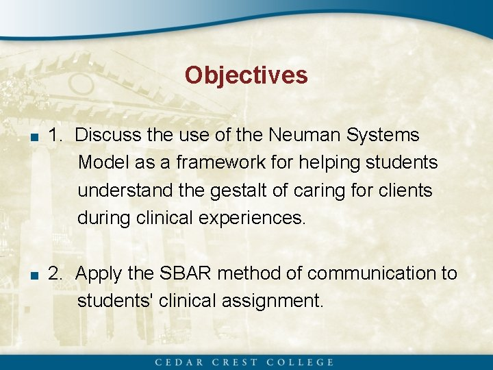 Objectives ■ 1. Discuss the use of the Neuman Systems Model as a framework
