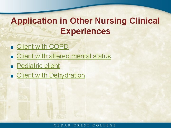 Application in Other Nursing Clinical Experiences ■ Client with COPD ■ Client with altered