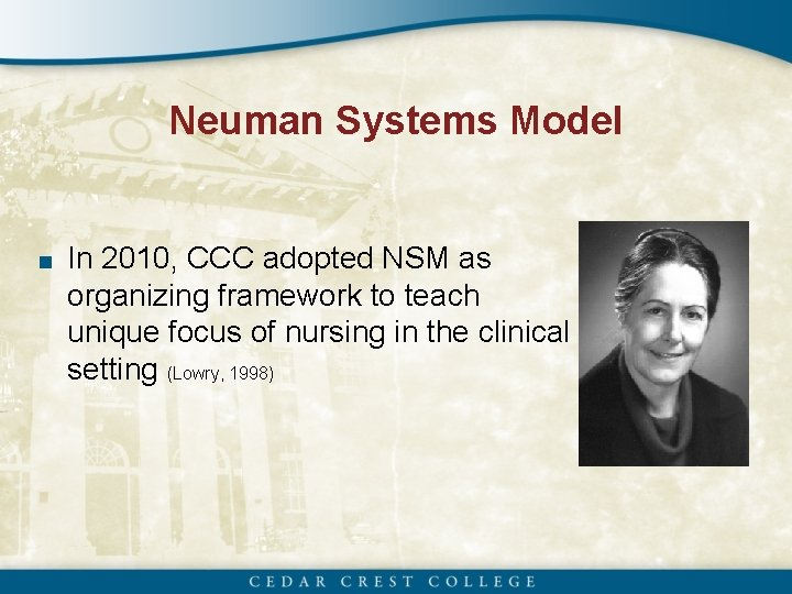 Neuman Systems Model ■ In 2010, CCC adopted NSM as organizing framework to teach