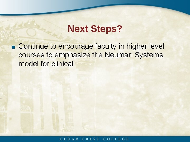 Next Steps? ■ Continue to encourage faculty in higher level courses to emphasize the