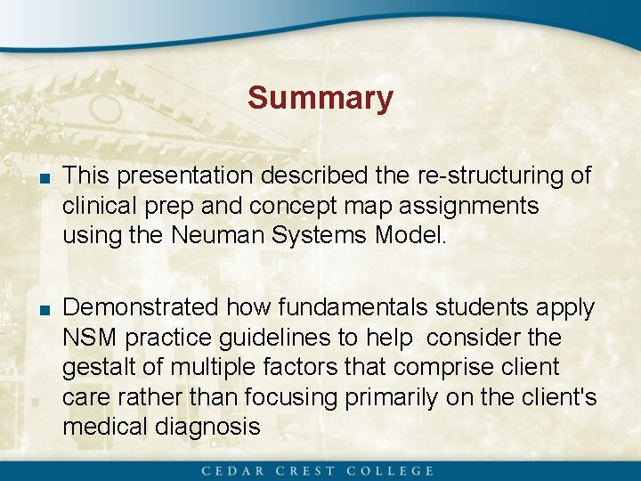 Summary ■ This presentation described the re-structuring of clinical prep and concept map assignments