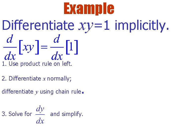 Example Differentiate xy=1 implicitly. 1. Use product rule on left. 2. Differentiate x normally;