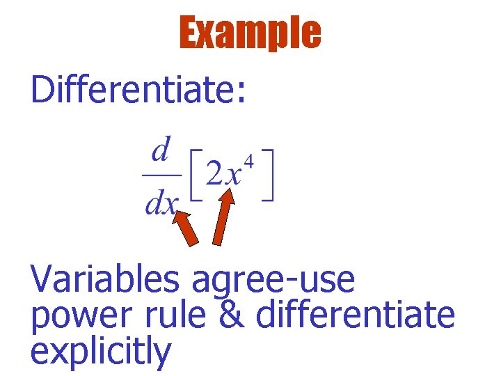 Example Differentiate: Variables agree-use power rule & differentiate explicitly