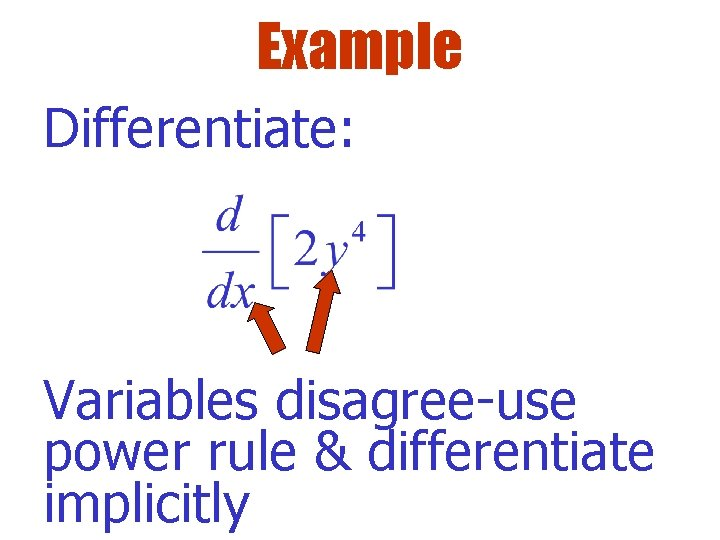 Example Differentiate: Variables disagree-use power rule & differentiate implicitly