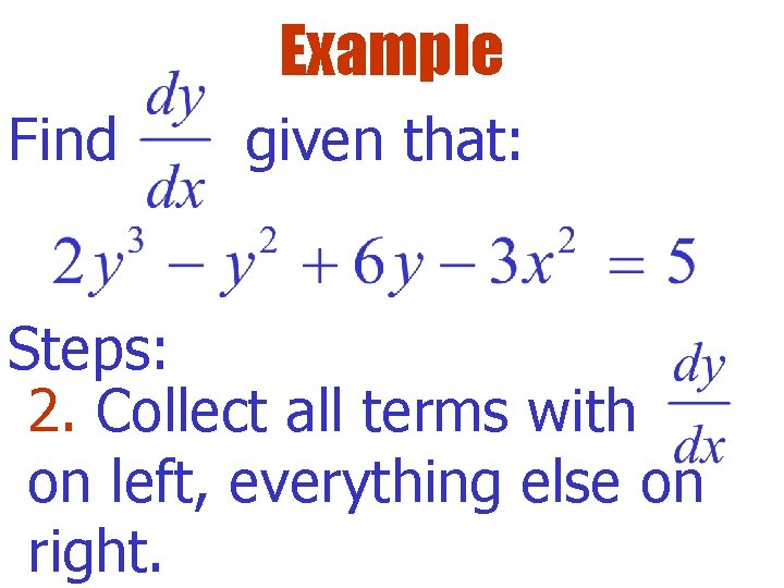 Example Find given that: Steps: 2. Collect all terms with on left, everything else