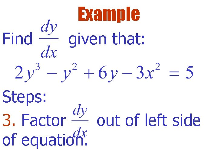 Example Find given that: Steps: 3. Factor out of left side of equation.
