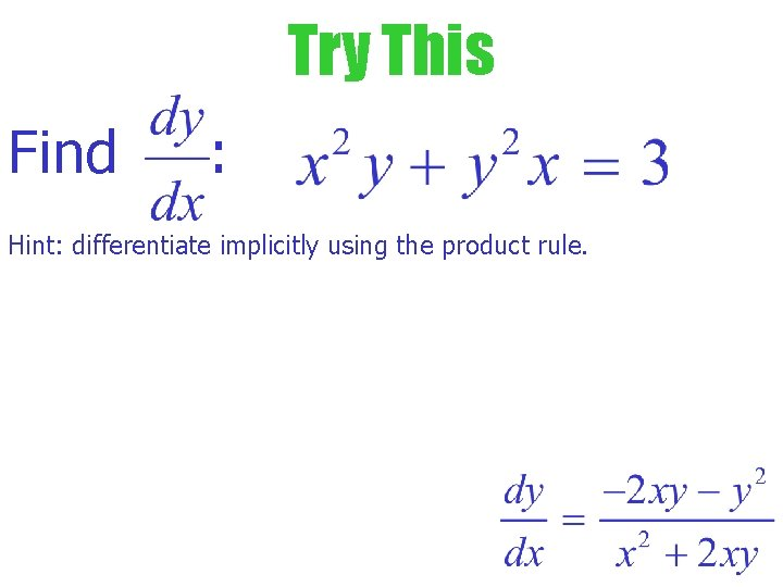Try This Find : Hint: differentiate implicitly using the product rule.